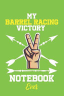 My Barrel Racing Victory Notebook Ever   with Victory Logo Cover for Achieving Your Goals
