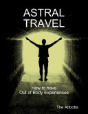 Astral Travel  How to Have Out of Body Experiences
