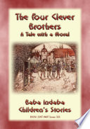 THE FOUR CLEVER BROTHERS   A German Fairy Tale with a Moral