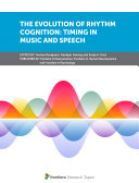 The Evolution of Rhythm Cognition: Timing in Music and Speech