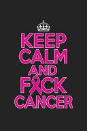 Keep Calm And Fck Cancer