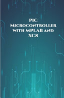 PIC Microcontroller with MPLAB and XC8 Projects Handson