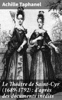 Pdf Le Théâtre de Saint-Cyr (1689-1792) : d'après des documents inédits Telecharger