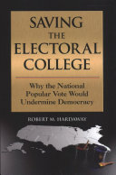 Saving the electoral college: why the national popular vote would undermine democracy