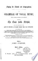 Singing for Schools and Congregations  a course of instruction in vocal music  By J  Curwen