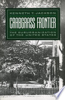 """Crabgrass Frontier: The Suburbanization of the United States"" by Kenneth T. Jackson"