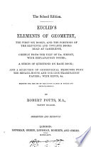 The school edition  Euclid s Elements of geometry  the first six books  by R  Potts  corrected and enlarged  corrected and improved  including portions of book 11 12   Book