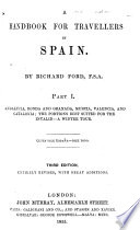 A Handbook for Travellers in Spain: Andalucia, Ronda and Granada, Murcia, Valencia, and Catalonia; the portions best suited for the invalid