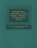 Outing  Sport  Adventure  Travel  Fiction  Volume 3   Primary Source Edition