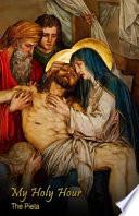 My Holy Hour - The Pieta