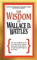 The Wisdom Of Wallace D Wattles