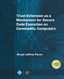 Trust Extension as a Mechanism for Secure Code Execution on Commodity Computers [Pdf/ePub] eBook