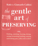 The Gentle Art of Preserving? by Katie Caldesi