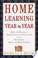 """Home Learning Year by Year: How to Design a Homeschool Curriculum from Preschool Through High School"" by Rebecca Rupp"