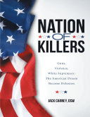 Nation of Killers  Guns  Violence  White Supremacy  The American Dream Become Delusion