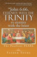 *John 6:66, Eternity with the TRINITY Vs Eternity with the Beast