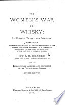 The Women s War on Whisky  Its History  Theory and Prospects  Etc