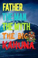 Father The Man The Myth The Big Kahuna