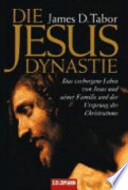 Die Jesus-Dynastie  : das verborgene Leben von Jesus und seiner Familie und der Ursprung des Christentums