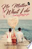 """""""No Matter What I Do...: I end up Falling for You"""" by Devanshi Sharma"""