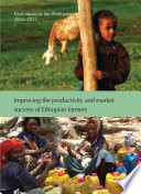Improving the productivity and market success of Ethiopian farmers  Final report of the IPMS project  2004   2012