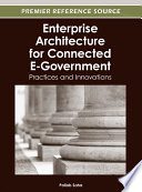 Enterprise Architecture for Connected E Government  Practices and Innovations
