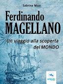 Ferdinando Magellano. Un viaggio alla scoperta del mondo