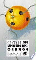 Die Uhrwerk-Orange  : Roman