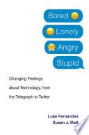 link to Bored, lonely, angry, stupid : changing feelings about technology, from the telegraph to Twitter in the TCC library catalog
