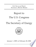 U S Nuclear Waste Technical Review Board Report To The U S Congress And The Secretary Of Energy January 1 2005 To February 28 2006 Book PDF