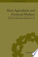 Slave Agriculture and Financial Markets in Antebellum America Book