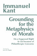 Grounding for the Metaphysics of Morals: with On a Supposed Right to ...