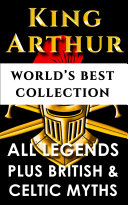 King Arthur and The Knights Of The Round Table – World's Best Collection