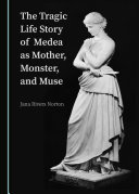 The Tragic Life Story of Medea as Mother  Monster  and Muse