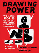 Drawing power: women's stories of sexual violence, harassment, and survival : a comics anthology
