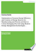 Optimization of Systems Energy Efficiency and Creation of Energy Reserve for Manufacturing and Process activities at Coleus Packaging  Pty  Ltd using Modern Energy Management Technologies