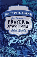 The 12 Week Journal for Women s Prayer and Devotional Bible Study  Blue Flowers Cover  Book