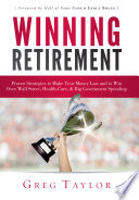 Winning Retirement Proven Strategies To Make Your Money Last And To Win Over Wall Street Health Care Big Government Spending PDF
