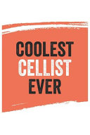 Coolest Cellist Ever Notebook  Cellists Gifts Cellist Appreciation Gift  Best Cellist Notebook a Beautiful