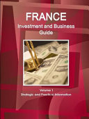 France Investment and Business Guide Volume 1 Strategic and Practical Information