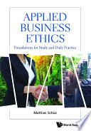 Applied Business Ethics Foundations For Study And Daily Practice