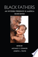 Black Fathers  : An Invisible Presence in America, Second Edition