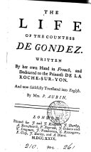 The life of the countess de Gondez, written by her own hand [or rather, by M. de Lussan] tr. by P. Aubin