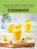 Jamaican Green Smoothies Cookbook