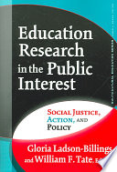 """Education Research in the Public Interest: Social Justice, Action, and Policy"" by Gloria Ladson-Billings, William F. Tate"
