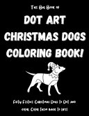The Big Book of Dot Art Christmas Dogs Coloring Book