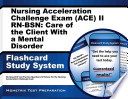 Nursing Acceleration Challenge Exam (ACE) II RN-BSN: Care of the Client With a Mental Disorder Flashcard Study System