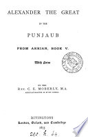 Alexander the great in the Punjaub  from Arrian  book 5  with notes by C E  Moberly