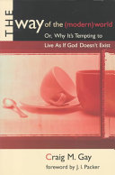 The Way Of The Modern World Or Why It S Tempting To Live As If God Doesn T Exist