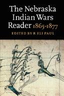 The Nebraska Indian Wars Reader  1865 1877